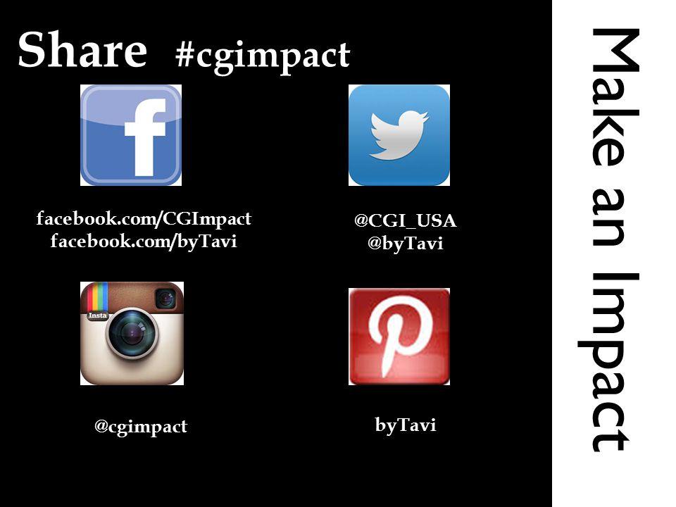 Make an Impact Share #cgimpact facebook.com/CGImpact facebook.com/byTavi @CGI_USA @byTavi @cgimpact byTavi