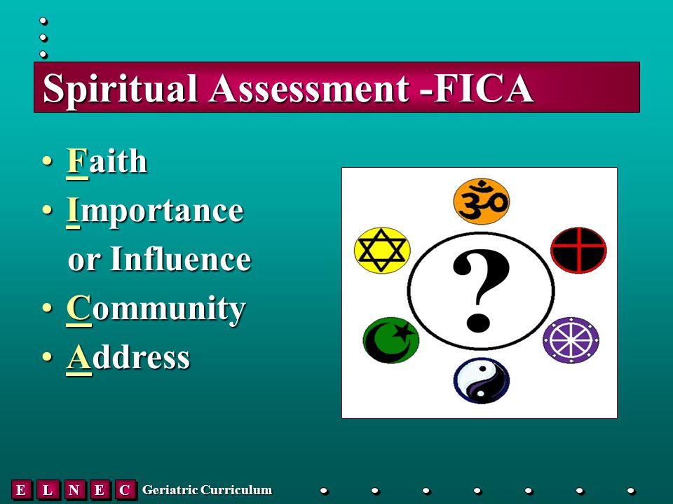 EELLNNEECC Geriatric Curriculum Spiritual Assessment -FICA FaithFaith ImportanceImportance or Influence or Influence CommunityCommunity AddressAddress