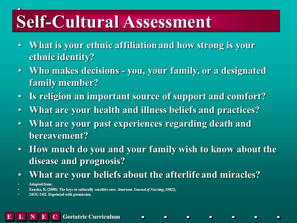 EELLNNEECC Geriatric Curriculum Self-Cultural Assessment What is your ethnic affiliation and how strong is your ethnic identity What is your ethnic affiliation and how strong is your ethnic identity.