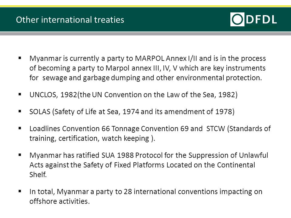  Myanmar is currently a party to MARPOL Annex I/II and is in the process of becoming a party to Marpol annex III, IV, V which are key instruments for