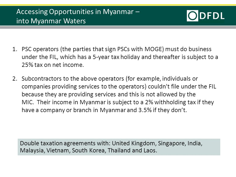 1.PSC operators (the parties that sign PSCs with MOGE) must do business under the FIL, which has a 5-year tax holiday and thereafter is subject to a 2