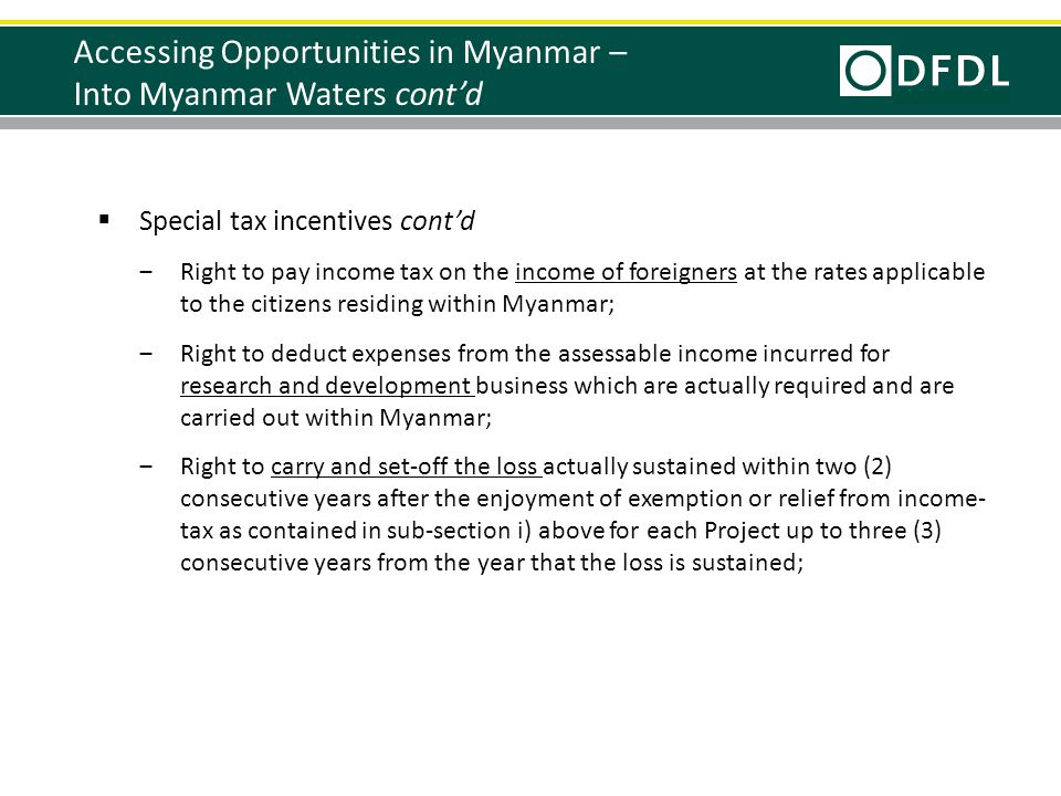  Special tax incentives cont'd ‒Right to pay income tax on the income of foreigners at the rates applicable to the citizens residing within Myanmar;