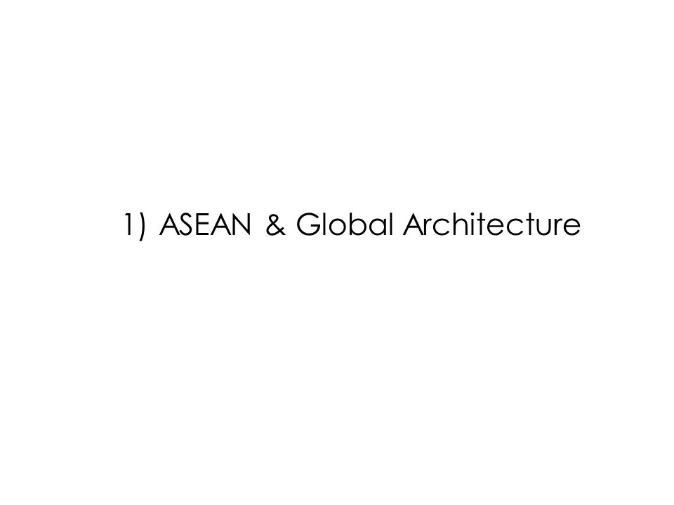 1)ASEAN & Global Architecture