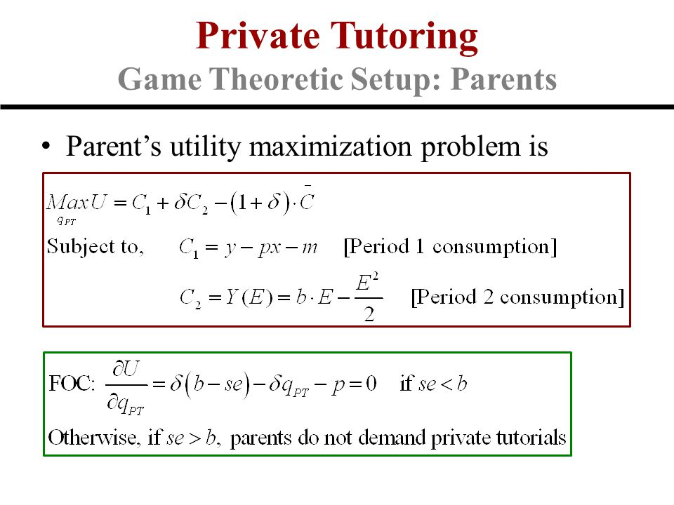 Parent's utility maximization problem is Private Tutoring Game Theoretic Setup: Parents