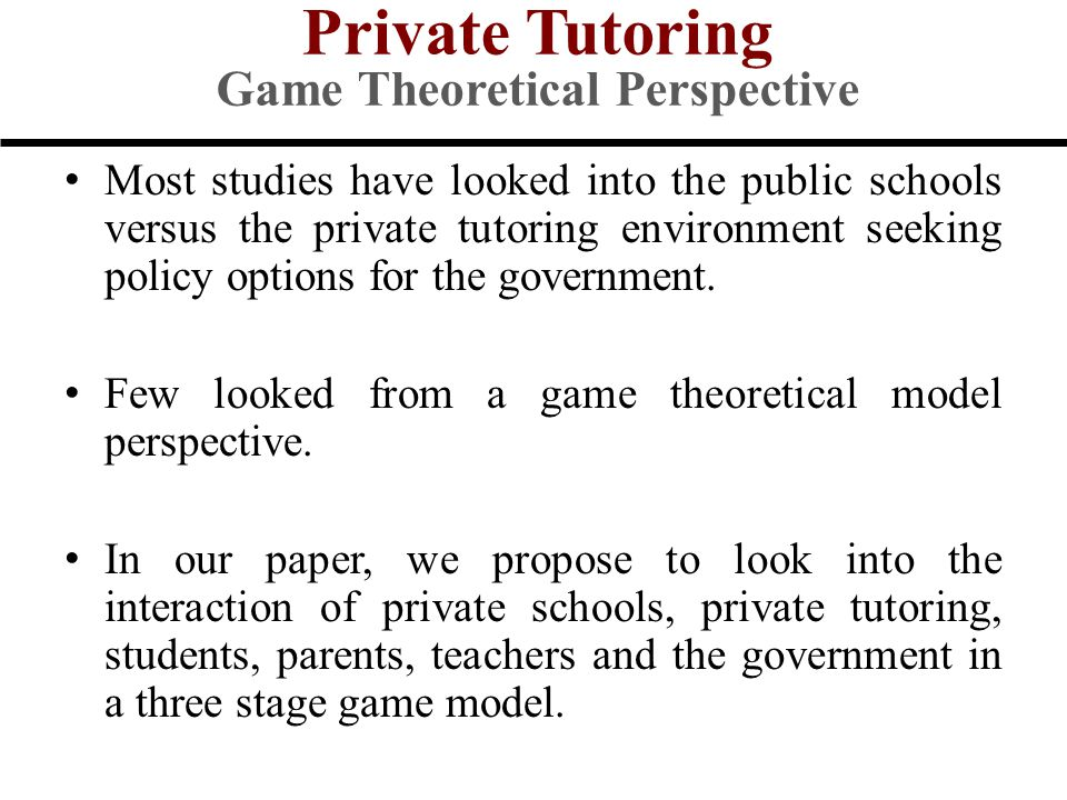 Most studies have looked into the public schools versus the private tutoring environment seeking policy options for the government.