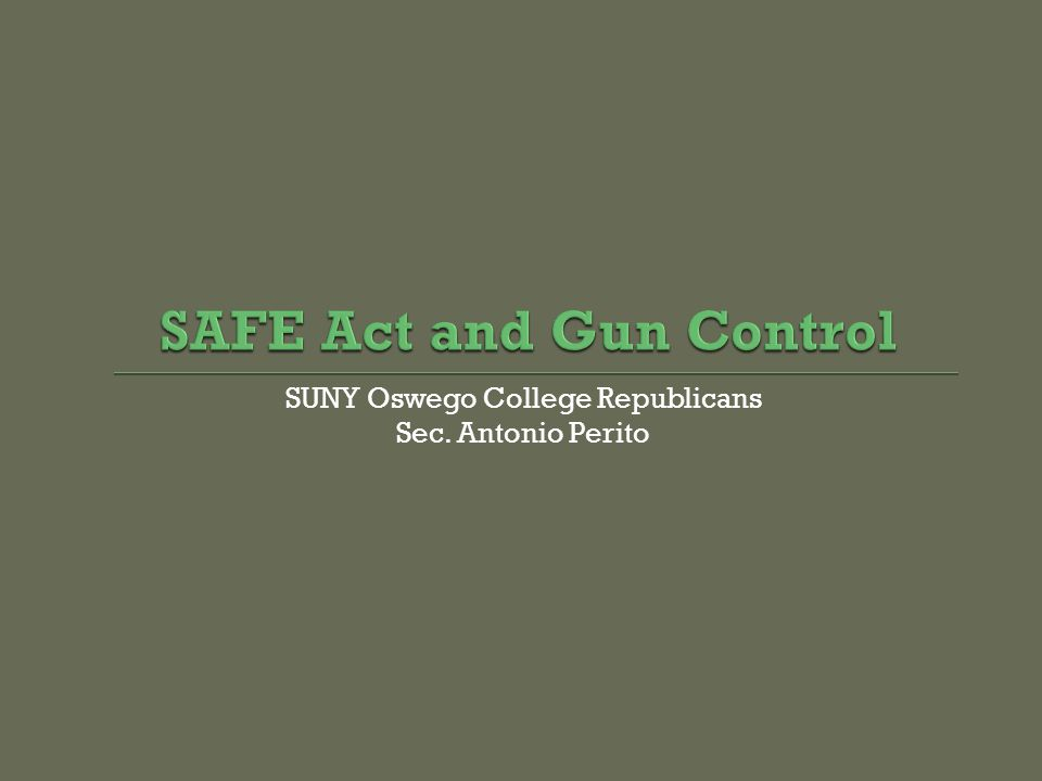 WHAT THE SAFE ACT INTRODUCES WHAT AN ASSAULT WEAPON IS ACCORDING TO THE SAFE ACT  Confiscation of +10 round magazine  Purchasing ammunition requires a background check.