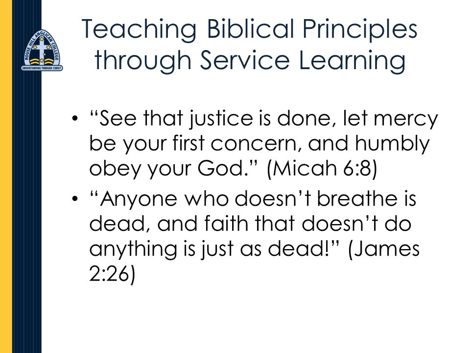 "Teaching Biblical Principles through Service Learning ""See that justice is done, let mercy be your first concern, and humbly obey your God."" (Micah 6:"
