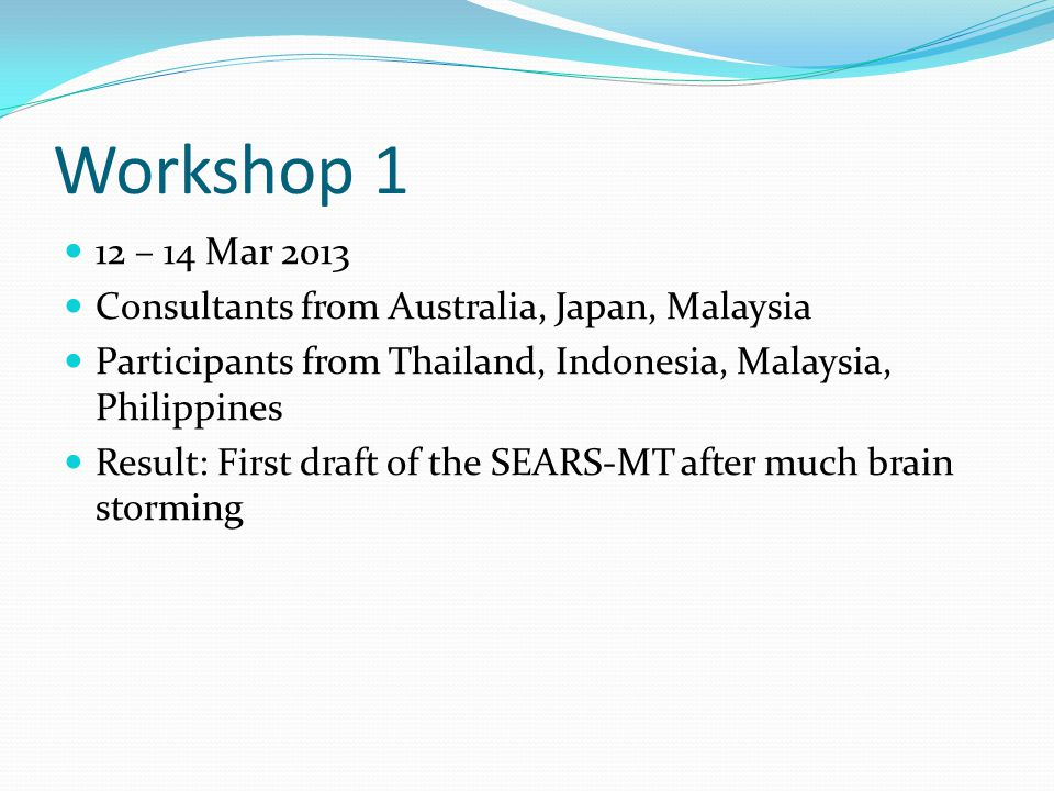 Workshop 2 2 – 5 July 2013 Consultants from Australia and Japan Country Experts from 9 Southeast Asian Countries: Brunei, Cambodia, Indonesia, Laos, Malaysia, Myanmar, Philippines, Thailand, Timor Leste, Vietnam