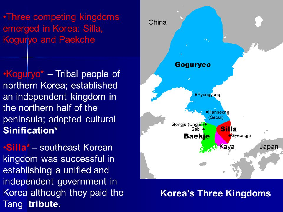 Korea's Three Kingdoms Three competing kingdoms emerged in Korea: Silla, Koguryo and Paekche Koguryo* – Tribal people of northern Korea; established a
