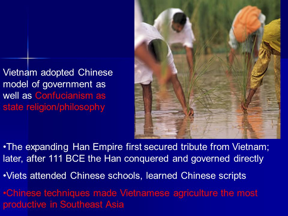 The expanding Han Empire first secured tribute from Vietnam; later, after 111 BCE the Han conquered and governed directly Viets attended Chinese schoo