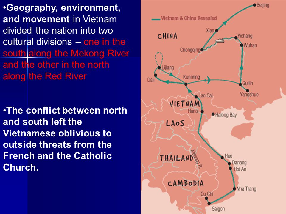 Geography, environment, and movement in Vietnam divided the nation into two cultural divisions – one in the south along the Mekong River and the other