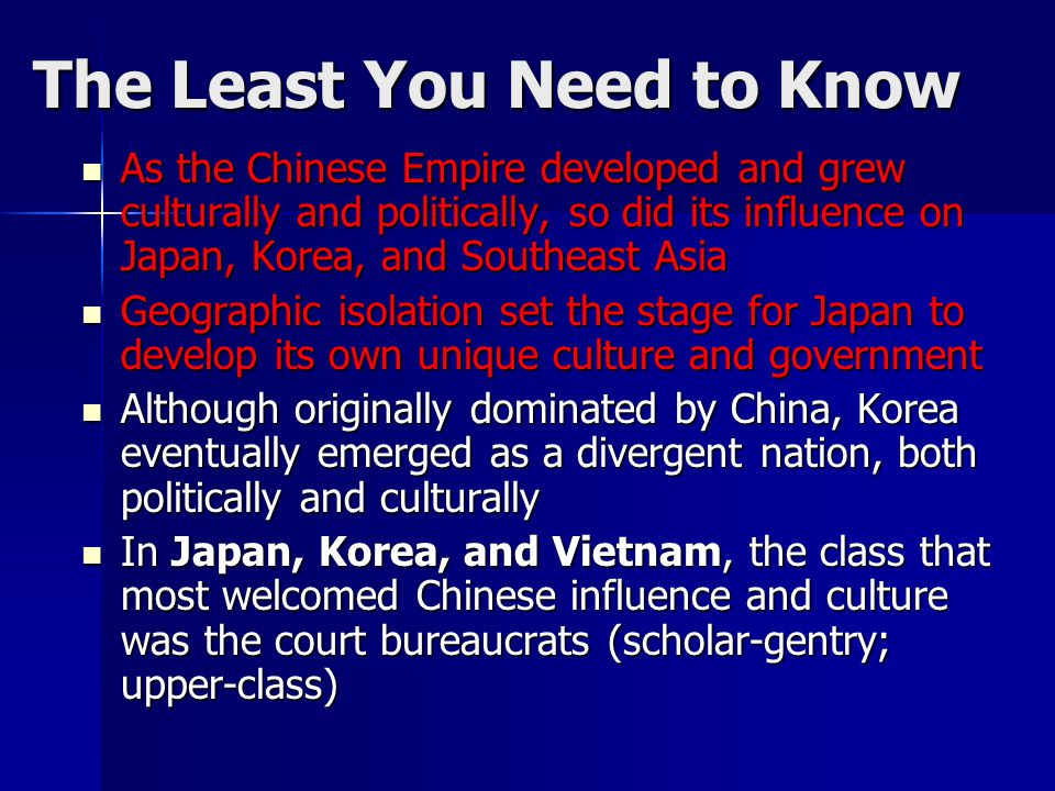 The Least You Need to Know As the Chinese Empire developed and grew culturally and politically, so did its influence on Japan, Korea, and Southeast As