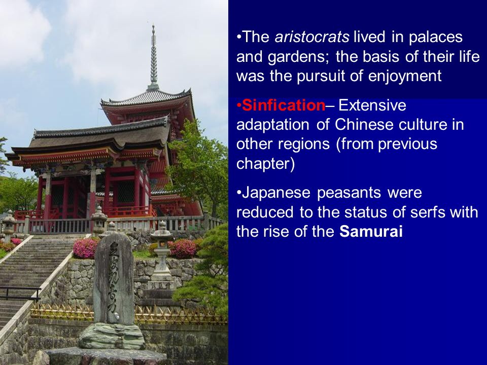 The aristocrats lived in palaces and gardens; the basis of their life was the pursuit of enjoyment Sinfication– Extensive adaptation of Chinese cultur