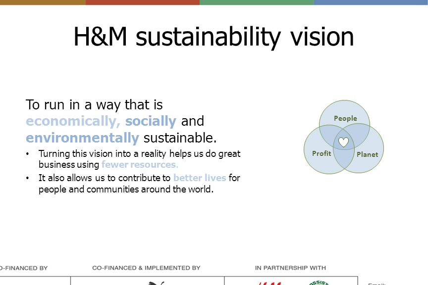 People Planet Profit H&M sustainability vision To run in a way that is economically, socially and environmentally sustainable.