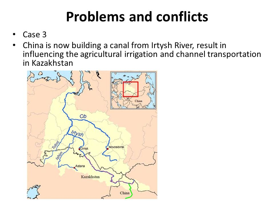 Problems and conflicts Case 3 China is now building a canal from Irtysh River, result in influencing the agricultural irrigation and channel transportation in Kazakhstan