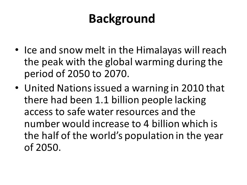 Background Ice and snow melt in the Himalayas will reach the peak with the global warming during the period of 2050 to 2070.