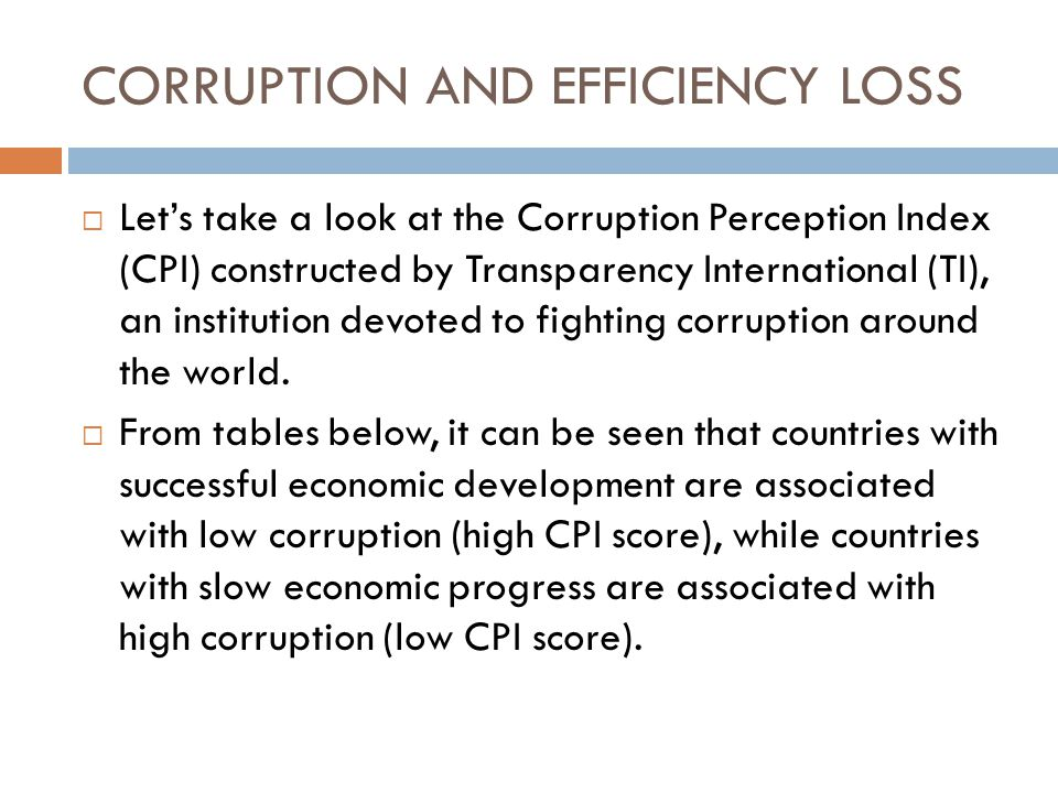 CORRUPTION AND EFFICIENCY LOSS  Let's take a look at the Corruption Perception Index (CPI) constructed by Transparency International (TI), an institution devoted to fighting corruption around the world.
