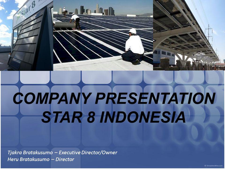 COMPANY PRESENTATION STAR 8 INDONESIA Tjakra Bratakusumo – Executive Director/Owner Heru Bratakusumo – Director