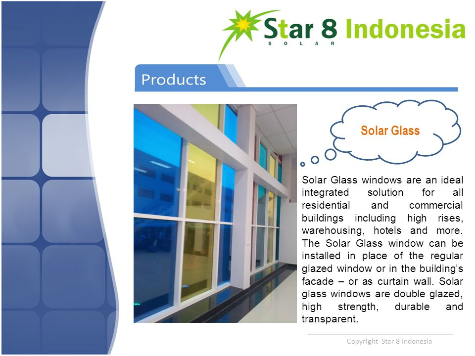 Copyright Star 8 Indonesia Solar Glass Solar Glass windows are an ideal integrated solution for all residential and commercial buildings including hig