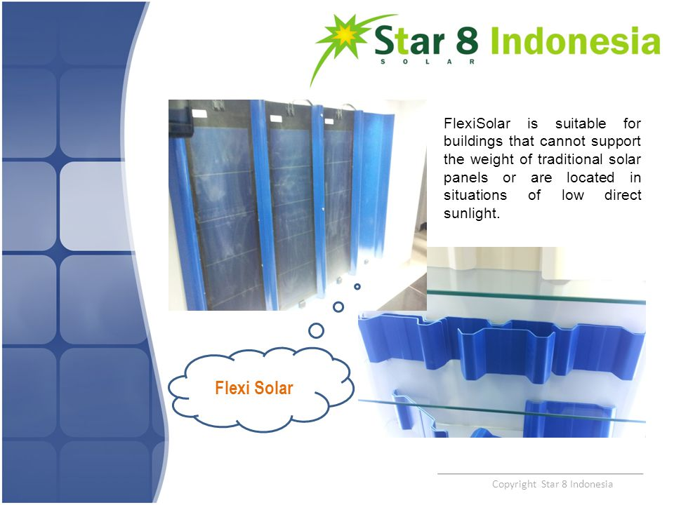 Copyright Star 8 Indonesia FlexiSolar is suitable for buildings that cannot support the weight of traditional solar panels or are located in situation