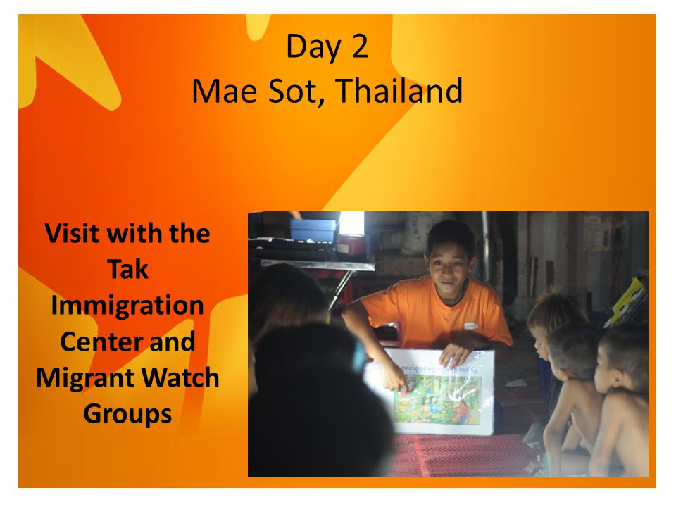 Day 2 Mae Sot, Thailand Visit with the Tak Immigration Center and Migrant Watch Groups
