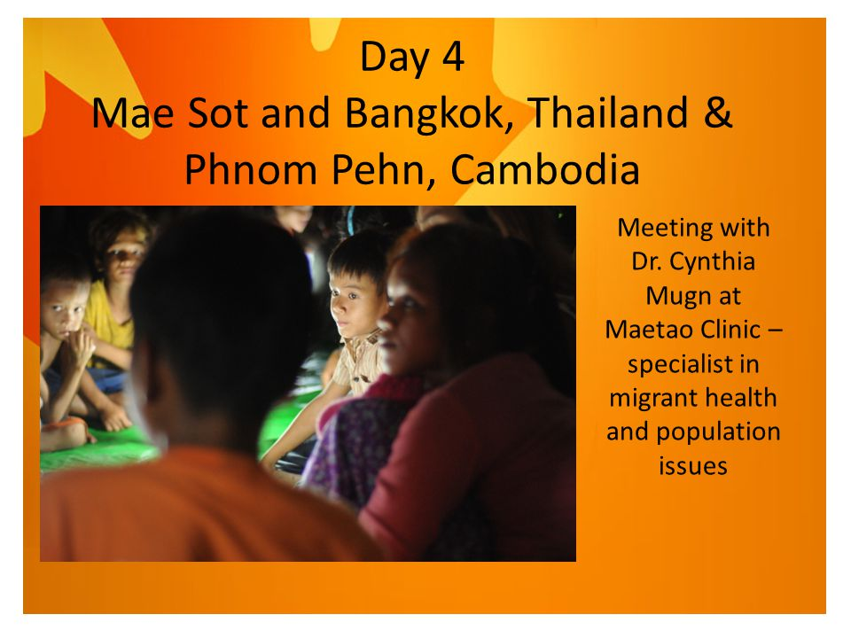 Day 4 Mae Sot and Bangkok, Thailand & Phnom Pehn, Cambodia Meeting with Dr.