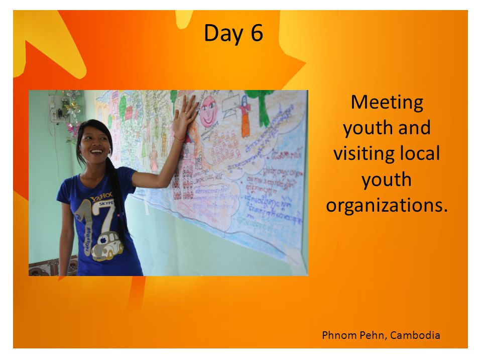 Day 6 Meeting youth and visiting local youth organizations. Phnom Pehn, Cambodia