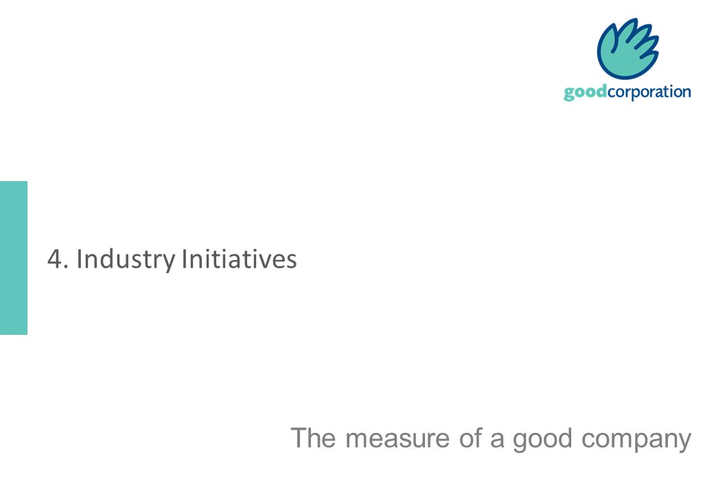 The measure of a good company 4. Industry Initiatives