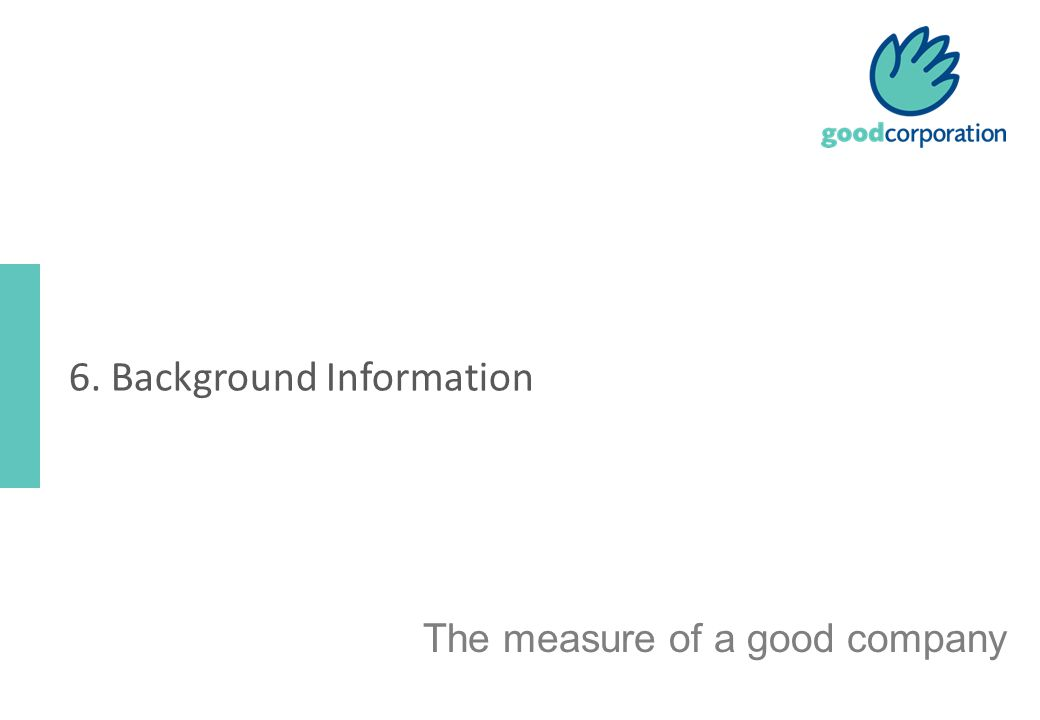 The measure of a good company 6. Background Information