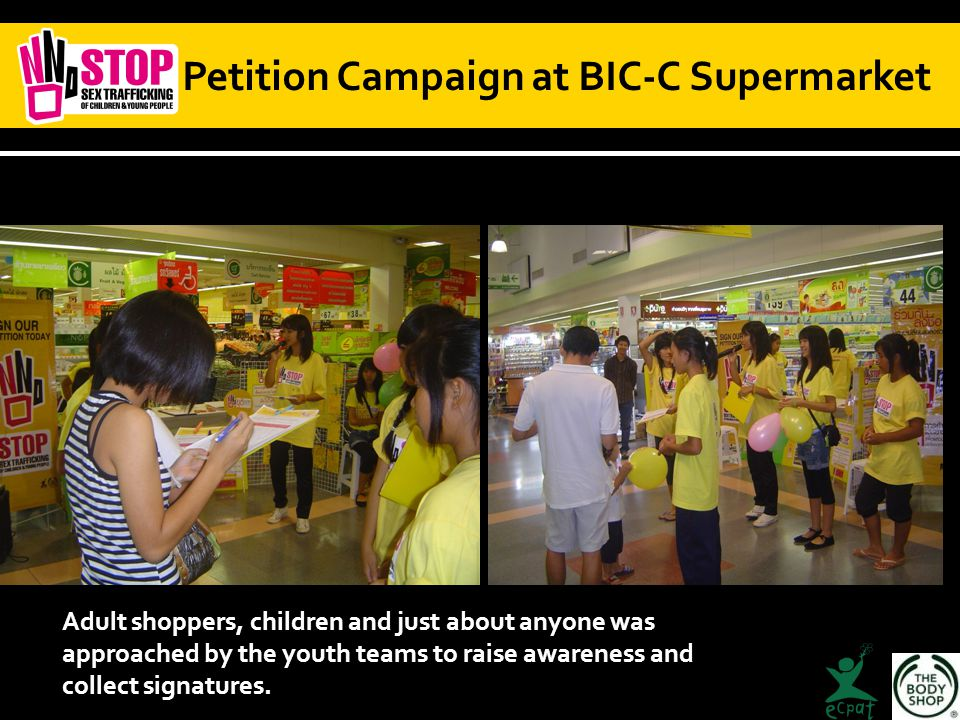 Petition Campaign at BIC-C Supermarket Adult shoppers, children and just about anyone was approached by the youth teams to raise awareness and collect signatures.
