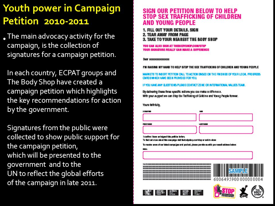 Youth power in Campaign Petition 2010-2011 The main advocacy activity for the campaign, is the collection of signatures for a campaign petition.