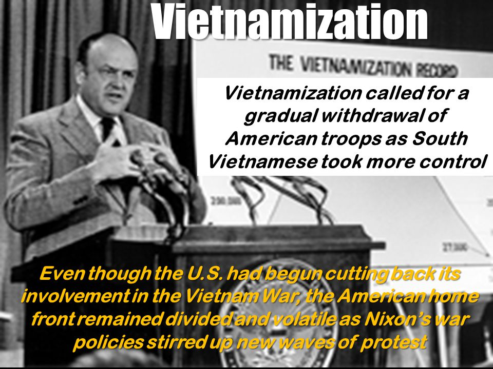 Vietnamization Vietnamization called for a gradual withdrawal of American troops as South Vietnamese took more control Even though the U.S.