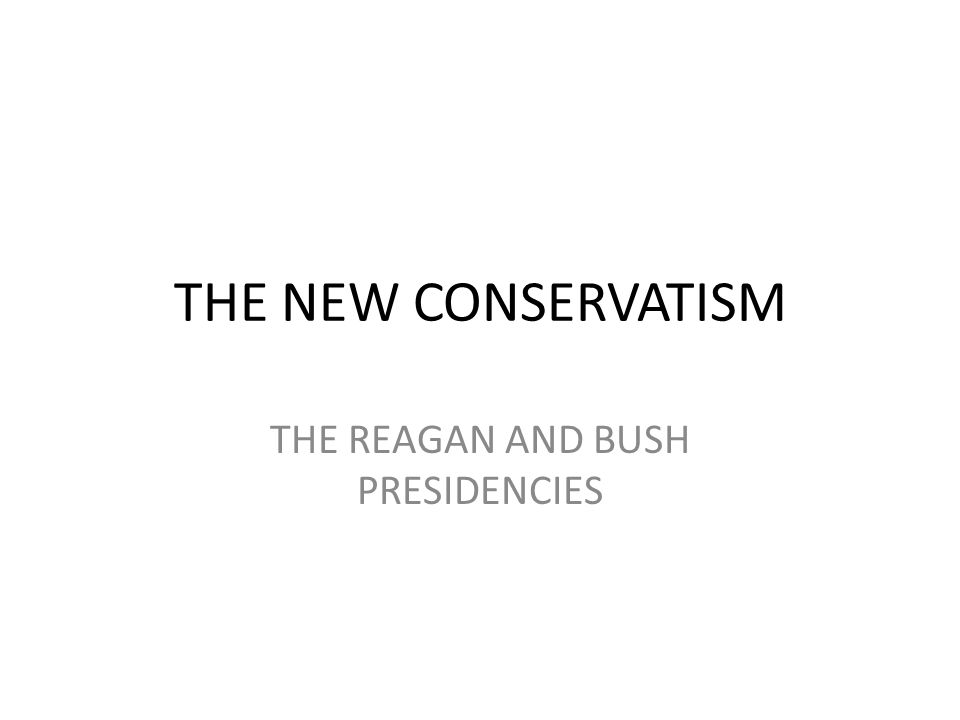THE NEW CONSERVATISM THE REAGAN AND BUSH PRESIDENCIES
