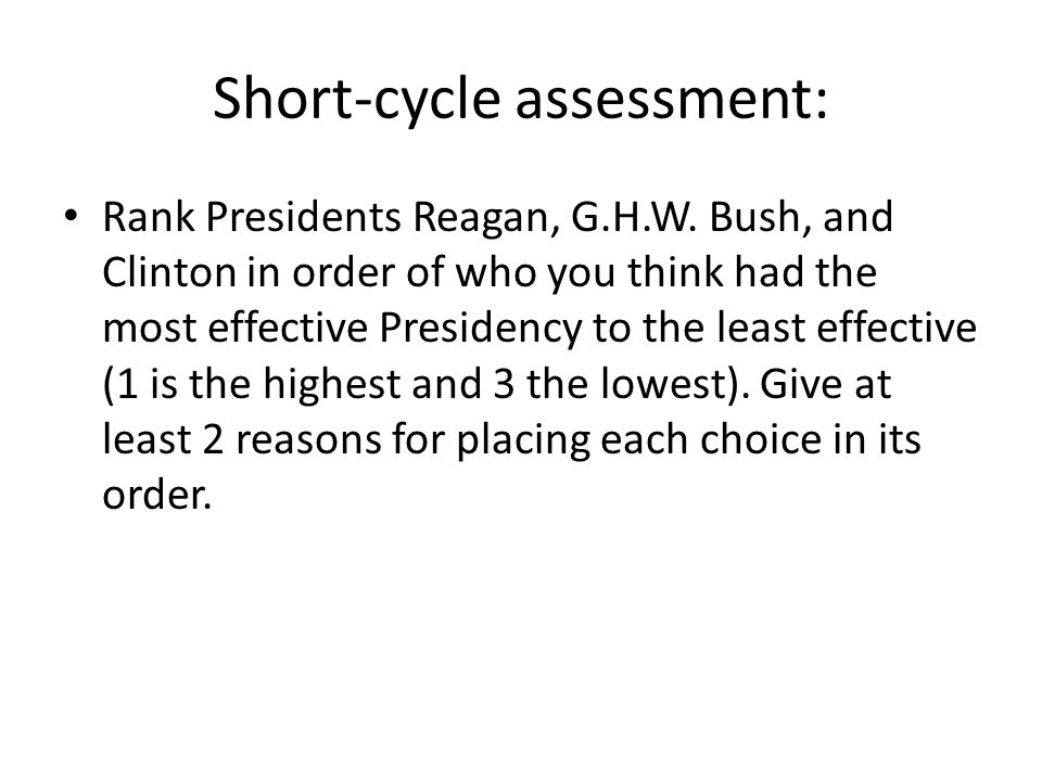 Short-cycle assessment: Rank Presidents Reagan, G.H.W. Bush, and Clinton in order of who you think had the most effective Presidency to the least effe