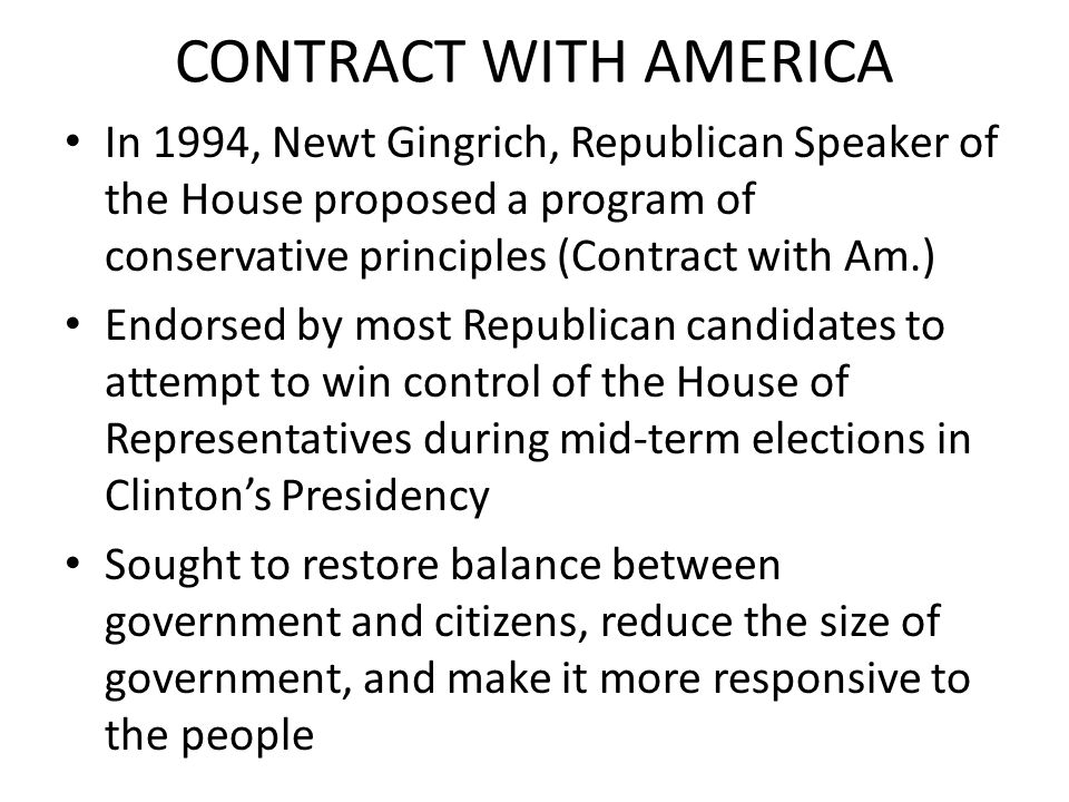 CONTRACT WITH AMERICA In 1994, Newt Gingrich, Republican Speaker of the House proposed a program of conservative principles (Contract with Am.) Endors