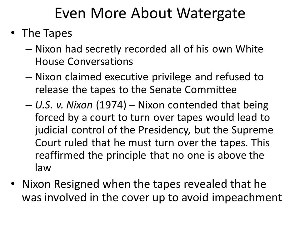 Even More About Watergate The Tapes – Nixon had secretly recorded all of his own White House Conversations – Nixon claimed executive privilege and ref