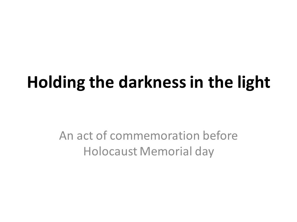 Holding the darkness in the light An act of commemoration before Holocaust Memorial day