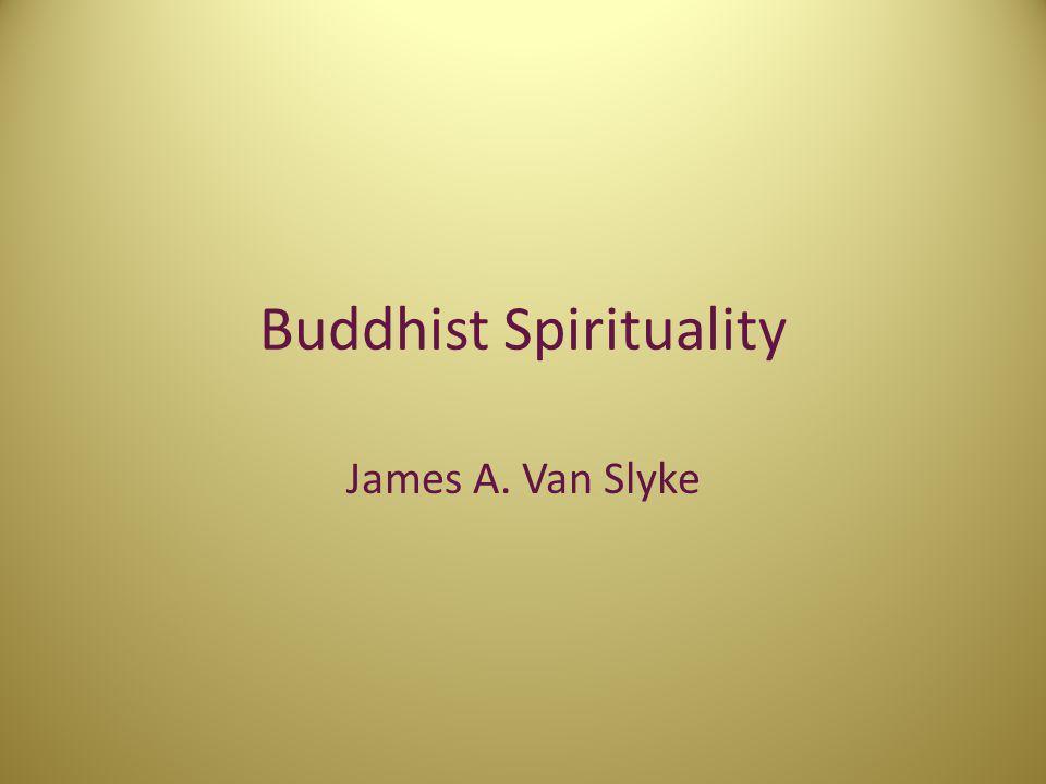 Buddhist Spirituality James A. Van Slyke