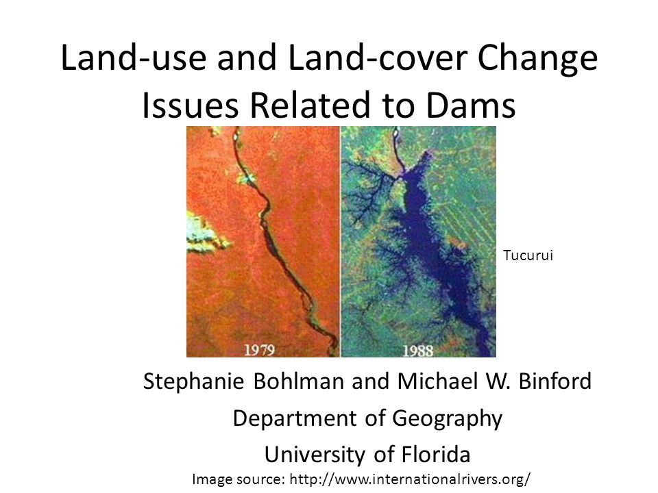 Land-use and Land-cover Change Issues Related to Dams Stephanie Bohlman and Michael W.