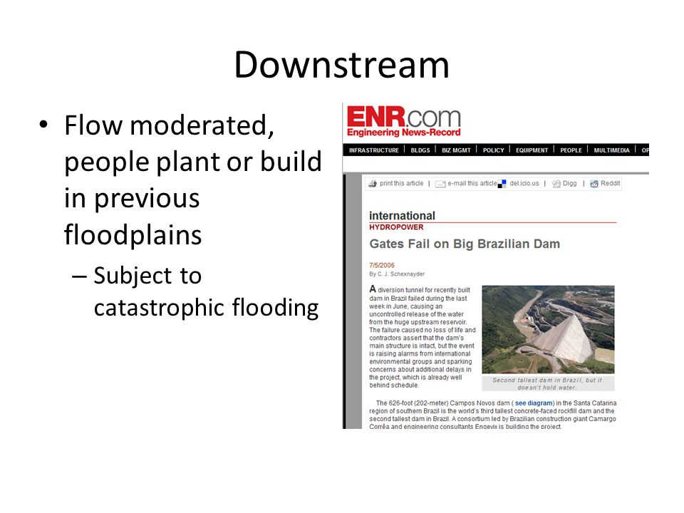 Downstream Flow moderated, people plant or build in previous floodplains – Subject to catastrophic flooding