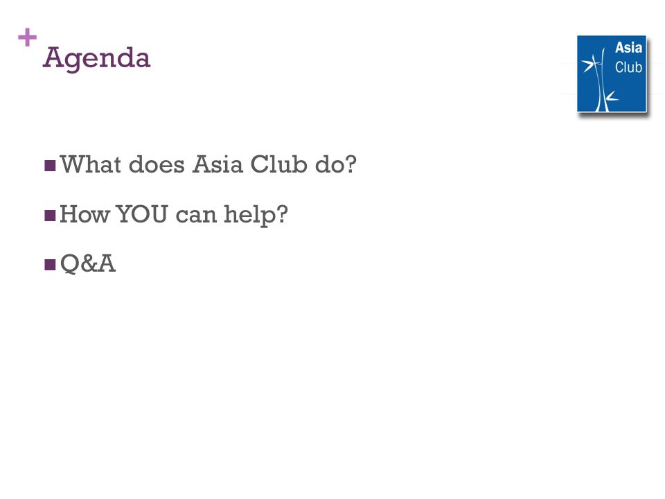 + Agenda What does Asia Club do? How YOU can help? Q&A