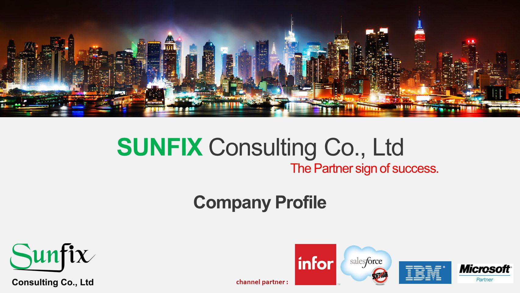 Our Vision Our Vision is to be Cambodia First Class service of INFOR Office of CFO Our Mission To Consistently Deliver The trust Service to our Customers Our Customer Business is our care On-Quality, On-Speed, On-Budget Copyright © 2012 SUNFIX Consulting Co., Ltd.