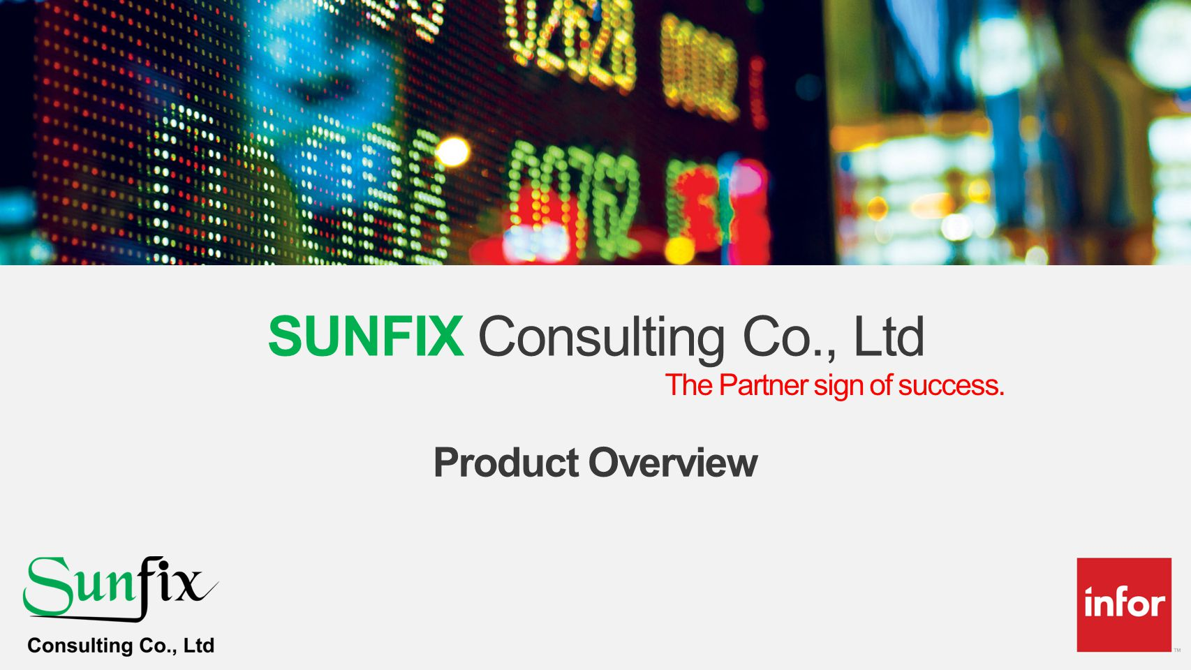 SUNFIX Consulting Co., Ltd The Partner sign of success. Product Overview