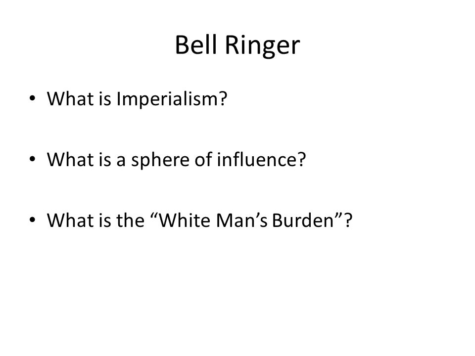 Bell Ringer How is New Imperialism different from Old imperialism.
