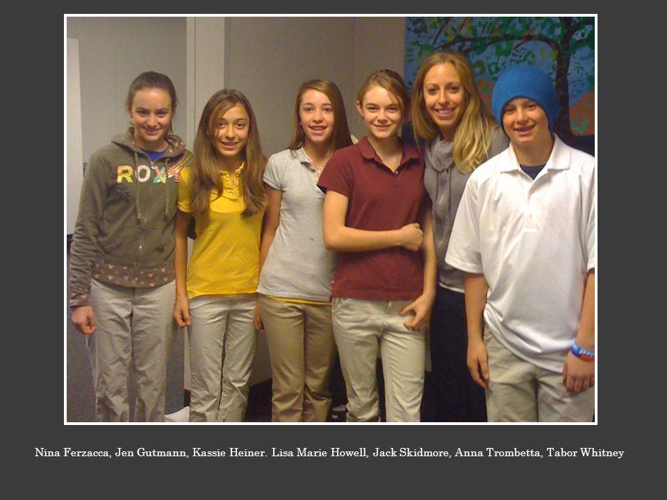 Nina Ferzacca, Jen Gutmann, Kassie Heiner. Lisa Marie Howell, Jack Skidmore, Anna Trombetta, Tabor Whitney