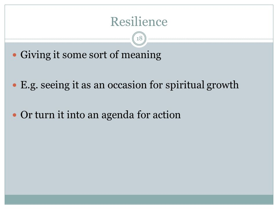 Resilience Giving it some sort of meaning E.g.