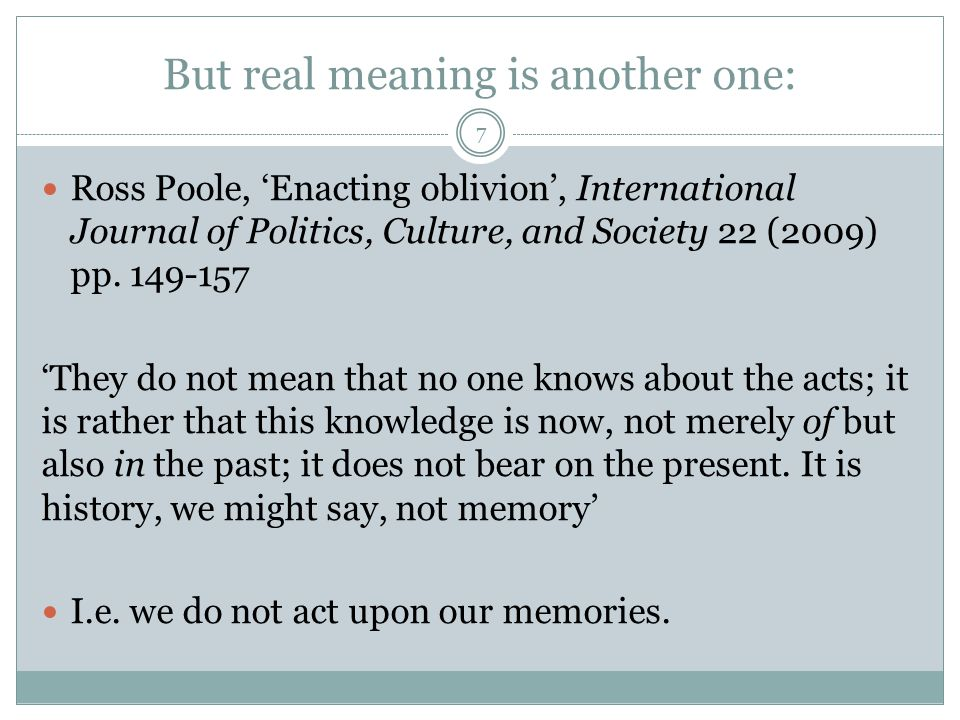 But real meaning is another one: Ross Poole, 'Enacting oblivion', International Journal of Politics, Culture, and Society 22 (2009) pp.