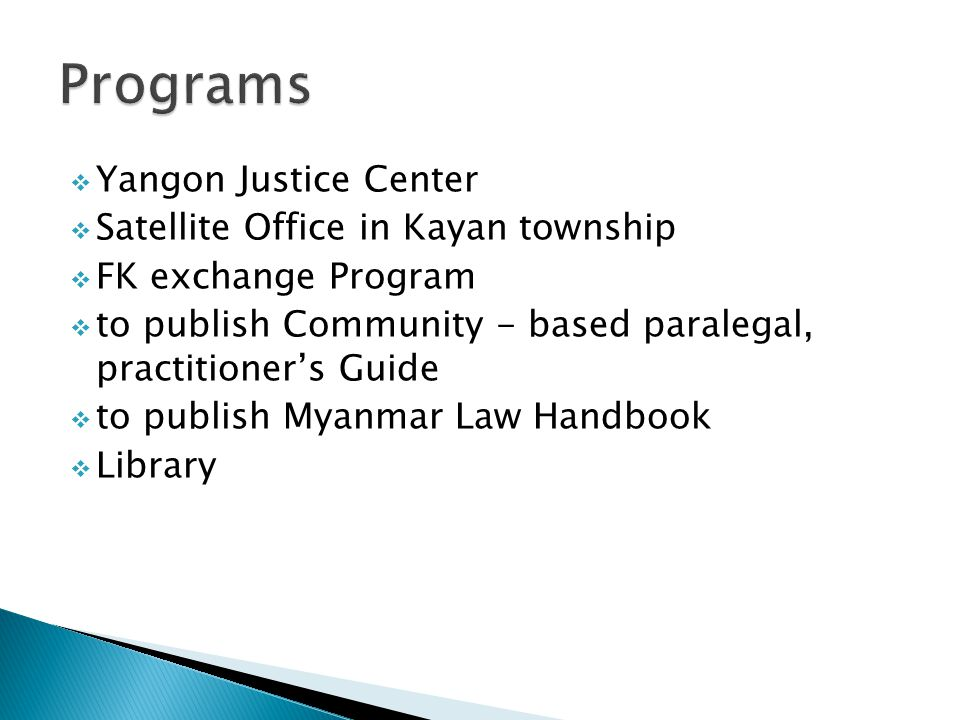  To firmly establish the Rule of Law in Myanmar covering to all sectors of society in the whole country.