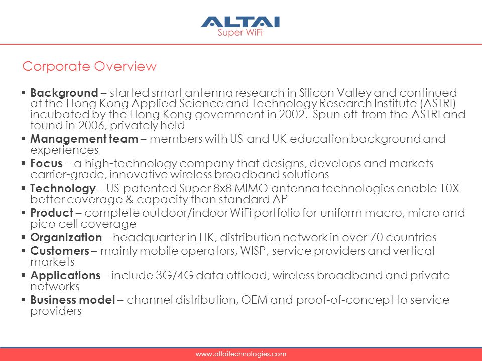 www.altaitechnologies.com  Background – started smart antenna research in Silicon Valley and continued at the Hong Kong Applied Science and Technology Research Institute (ASTRI) incubated by the Hong Kong government in 2002.