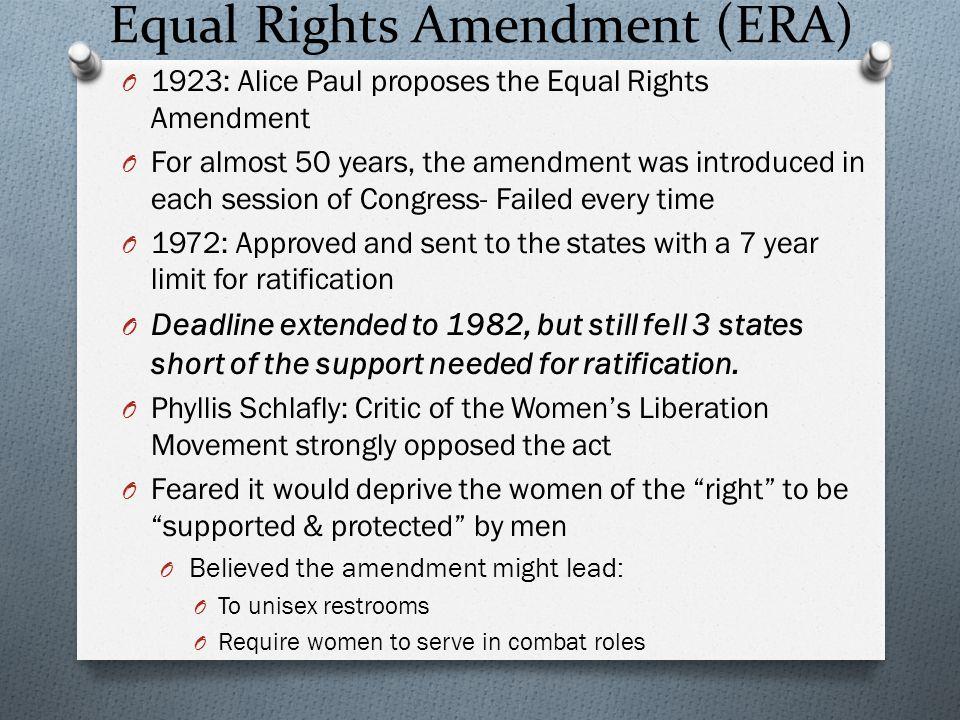 Equal Rights Amendment (ERA) O 1923: Alice Paul proposes the Equal Rights Amendment O For almost 50 years, the amendment was introduced in each sessio